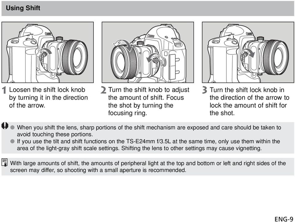 When you shift the lens, sharp portions of the shift mechanism are exposed and care should be taken to avoid touching these portions. If you use the tilt and shift functions on the TS-E24mm f/3.
