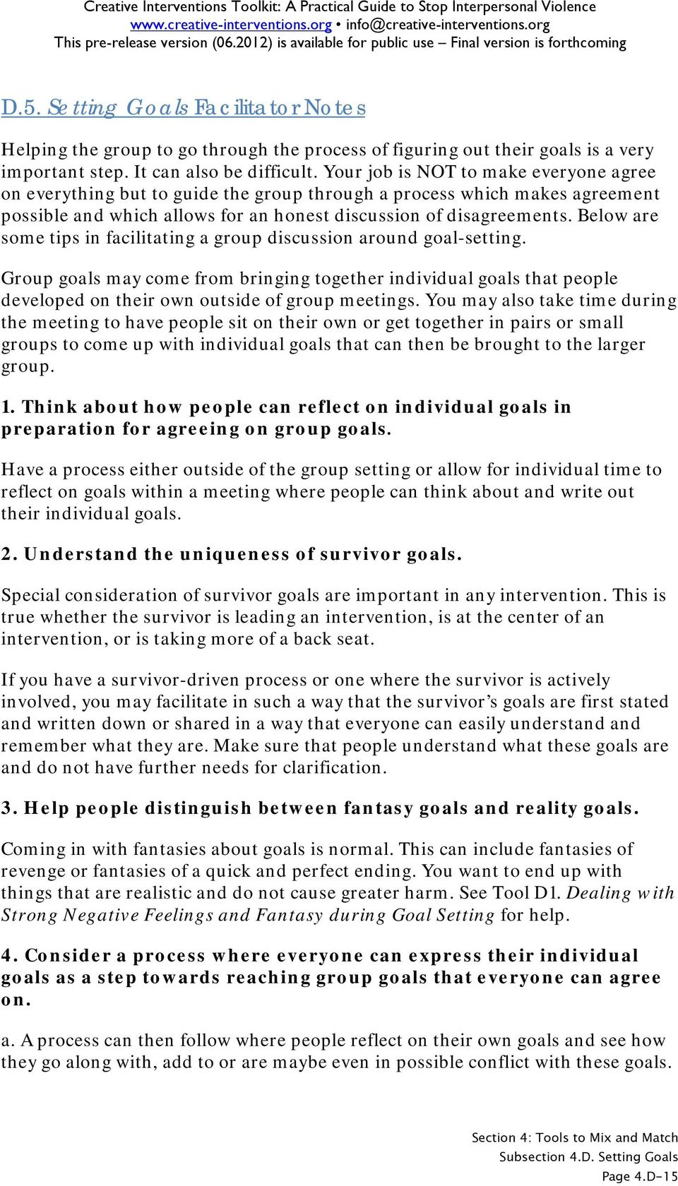 Below are some tips in facilitating a group discussion around goal-setting. Group goals may come from bringing together individual goals that people developed on their own outside of group meetings.