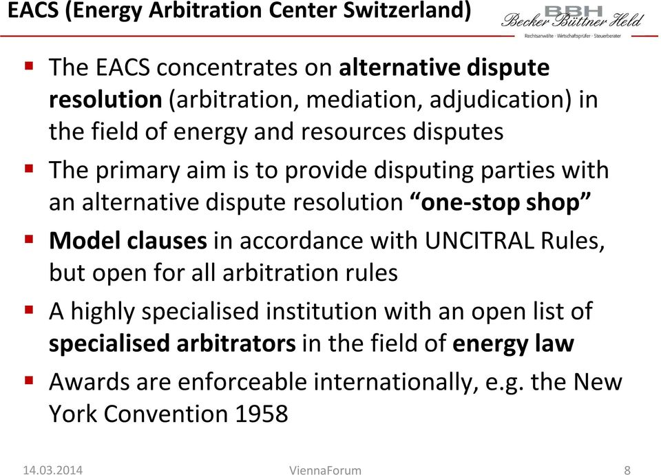 resolution one-stop shop Model clauses in accordance with UNCITRAL Rules, but open for all arbitration rules A highly specialised