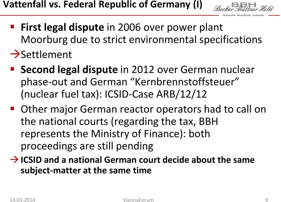 àsettlement Second legal dispute in 2012 over German nuclear phase-out and German Kernbrennstoffsteuer (nuclear fuel tax): ICSID-Case