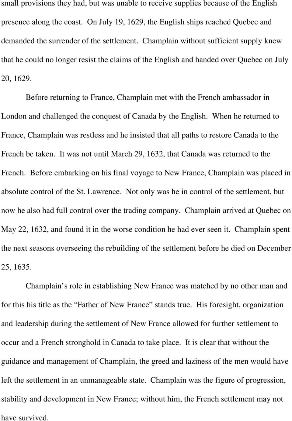 Champlain without sufficient supply knew that he could no longer resist the claims of the English and handed over Quebec on July 20, 1629.