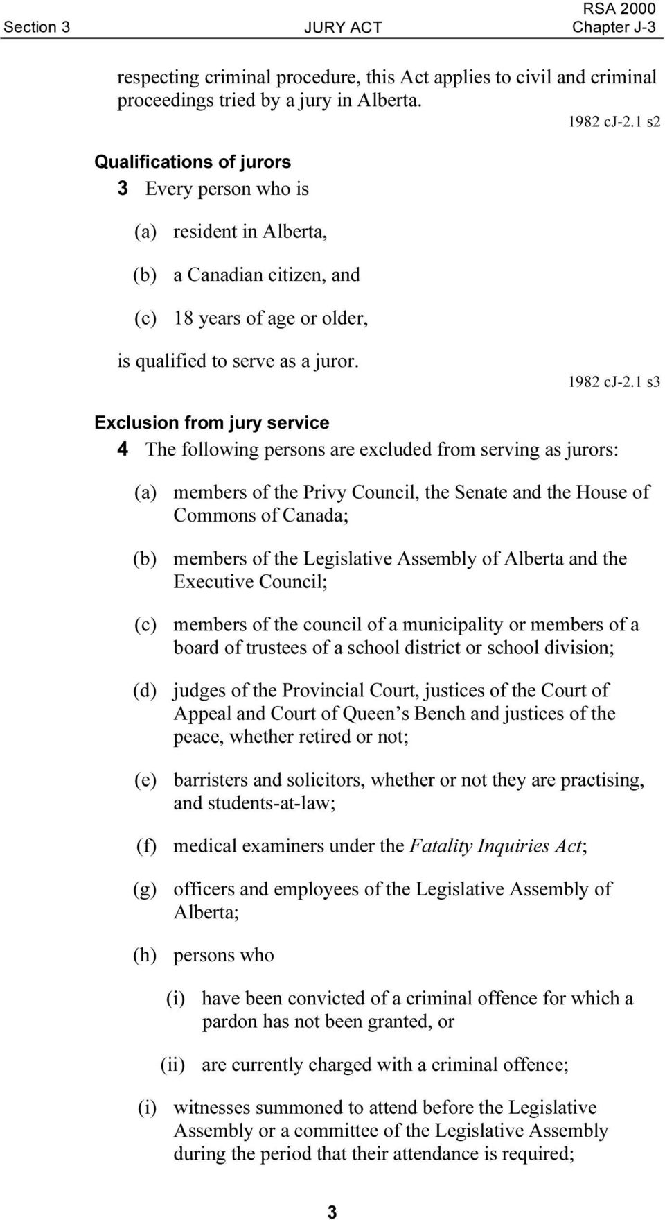 1 s3 Exclusion from jury service 4 The following persons are excluded from serving as jurors: (a) members of the Privy Council, the Senate and the House of Commons of Canada; (b) members of the