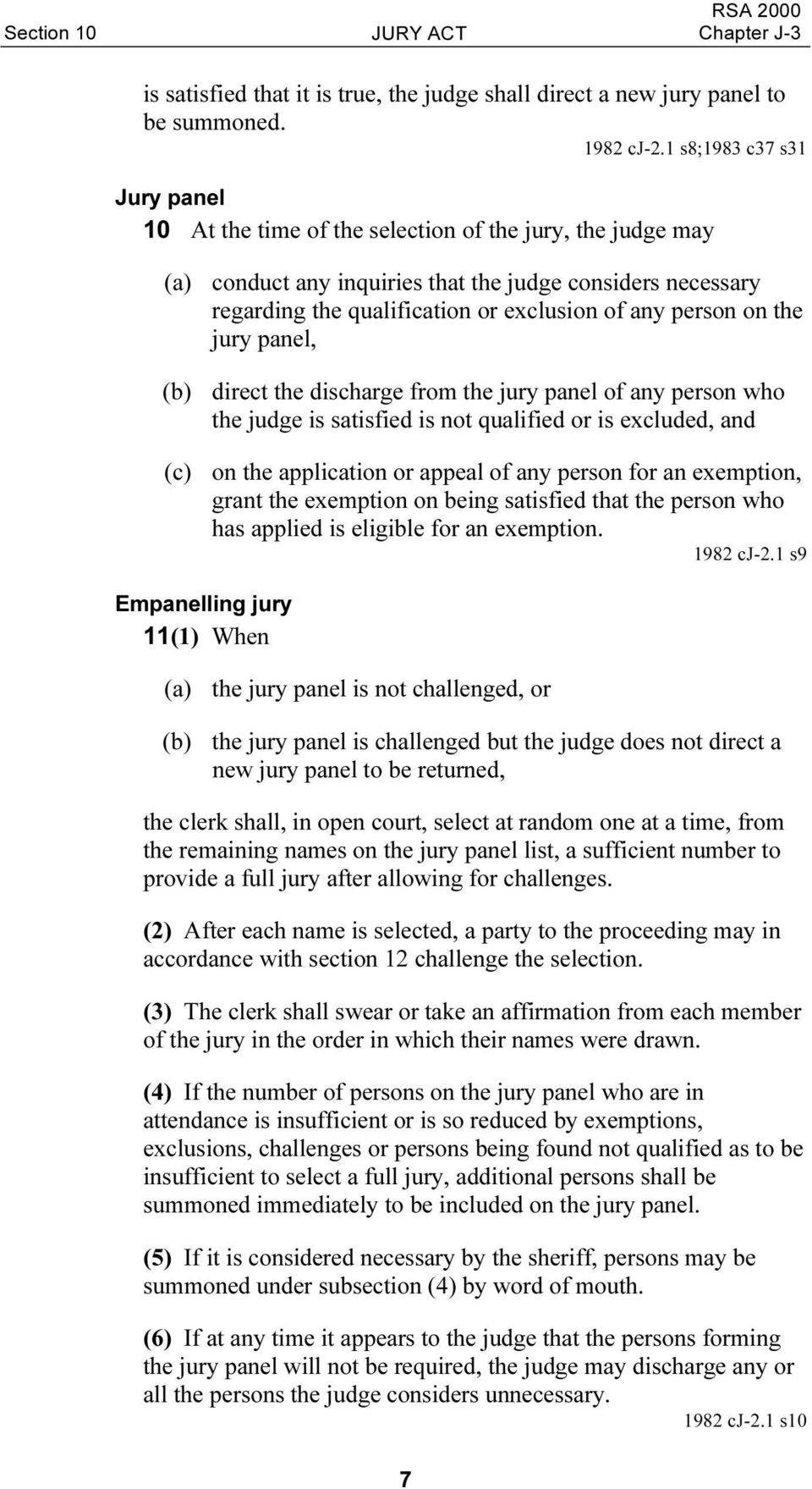 person on the jury panel, (b) direct the discharge from the jury panel of any person who the judge is satisfied is not qualified or is excluded, and (c) on the application or appeal of any person for