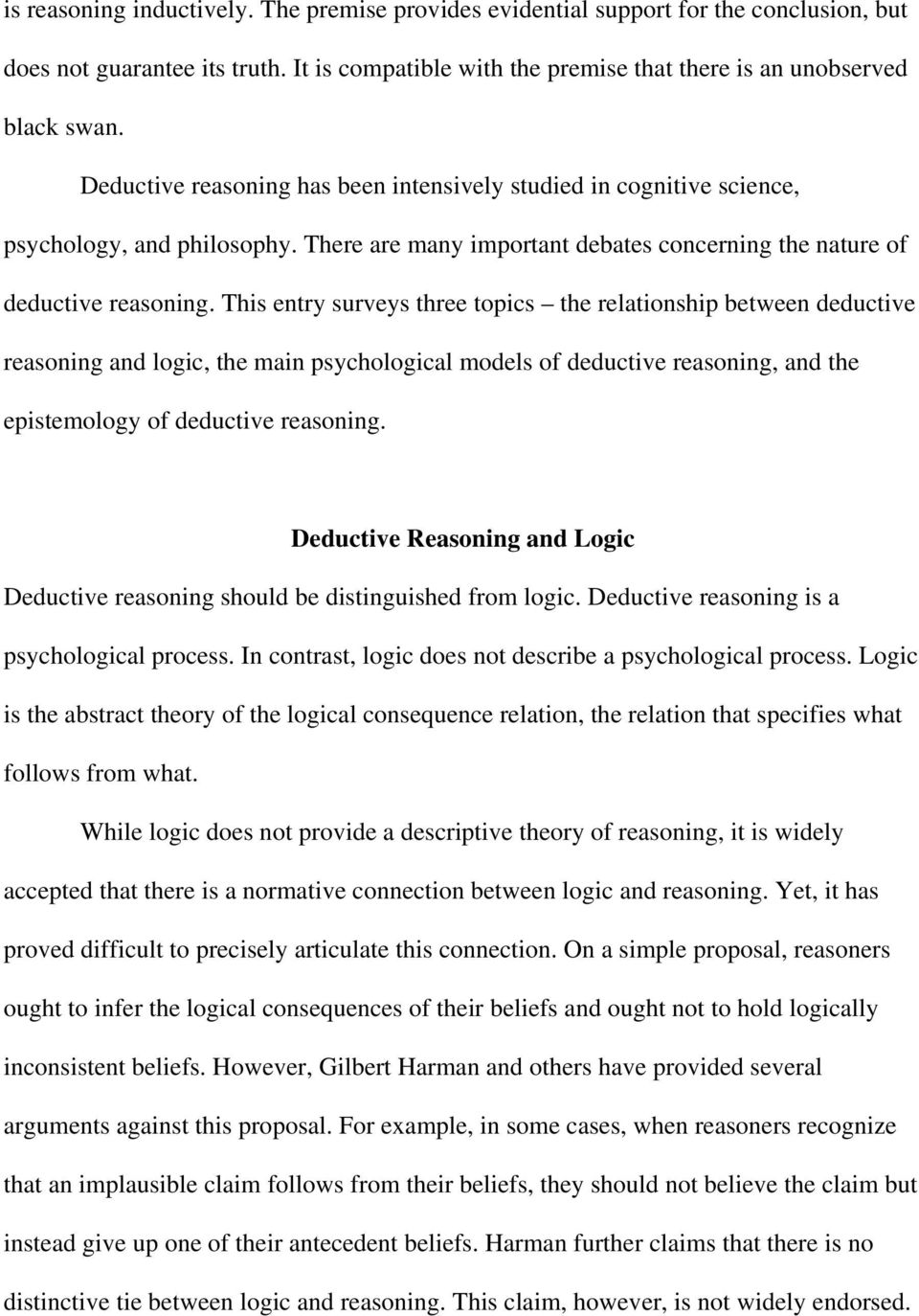 This entry surveys three topics the relationship between deductive reasoning and logic, the main psychological models of deductive reasoning, and the epistemology of deductive reasoning.