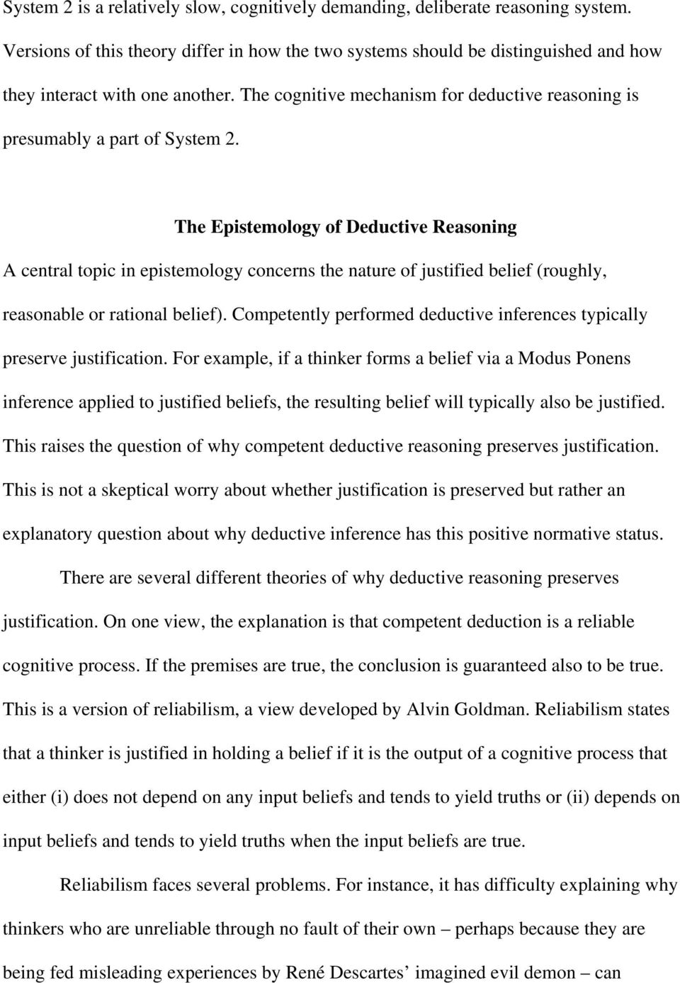 The Epistemology of Deductive Reasoning A central topic in epistemology concerns the nature of justified belief (roughly, reasonable or rational belief).