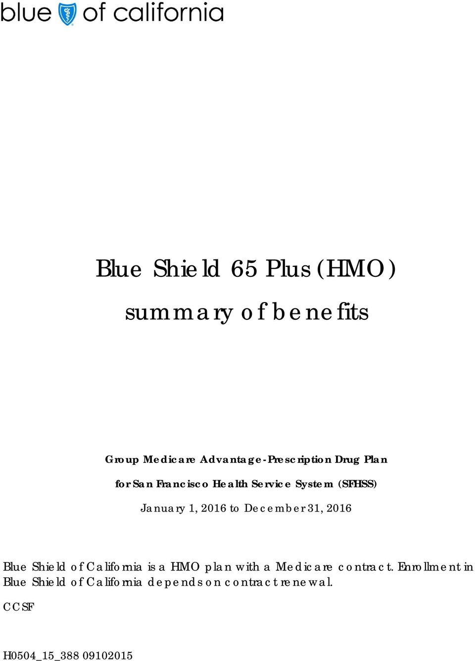 December 31, 2016 Blue Shield of California is a HMO plan with a Medicare contract.