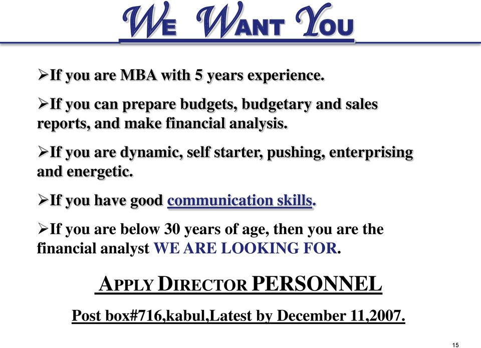 If you are dynamic, self starter, pushing, enterprising and energetic.