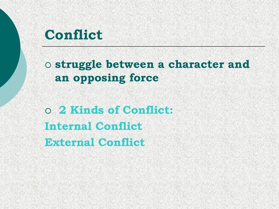 force 2 Kinds of Conflict: