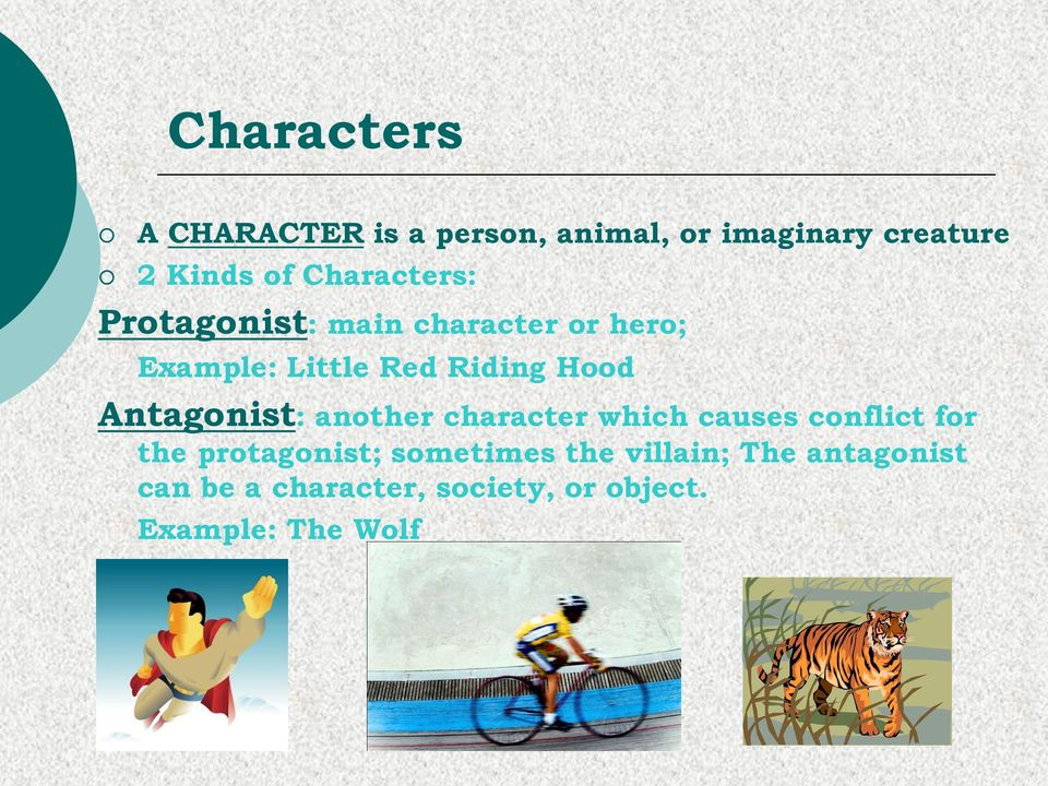 Antagonist: another character which causes conflict for the protagonist;