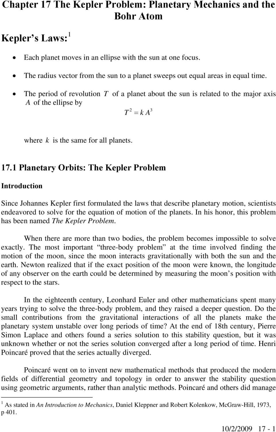 The peiod of evolution T of a planet about the sun is elated to the majo axis A of the ellipse by 3 T = k A whee k is the same fo all planets. 7.