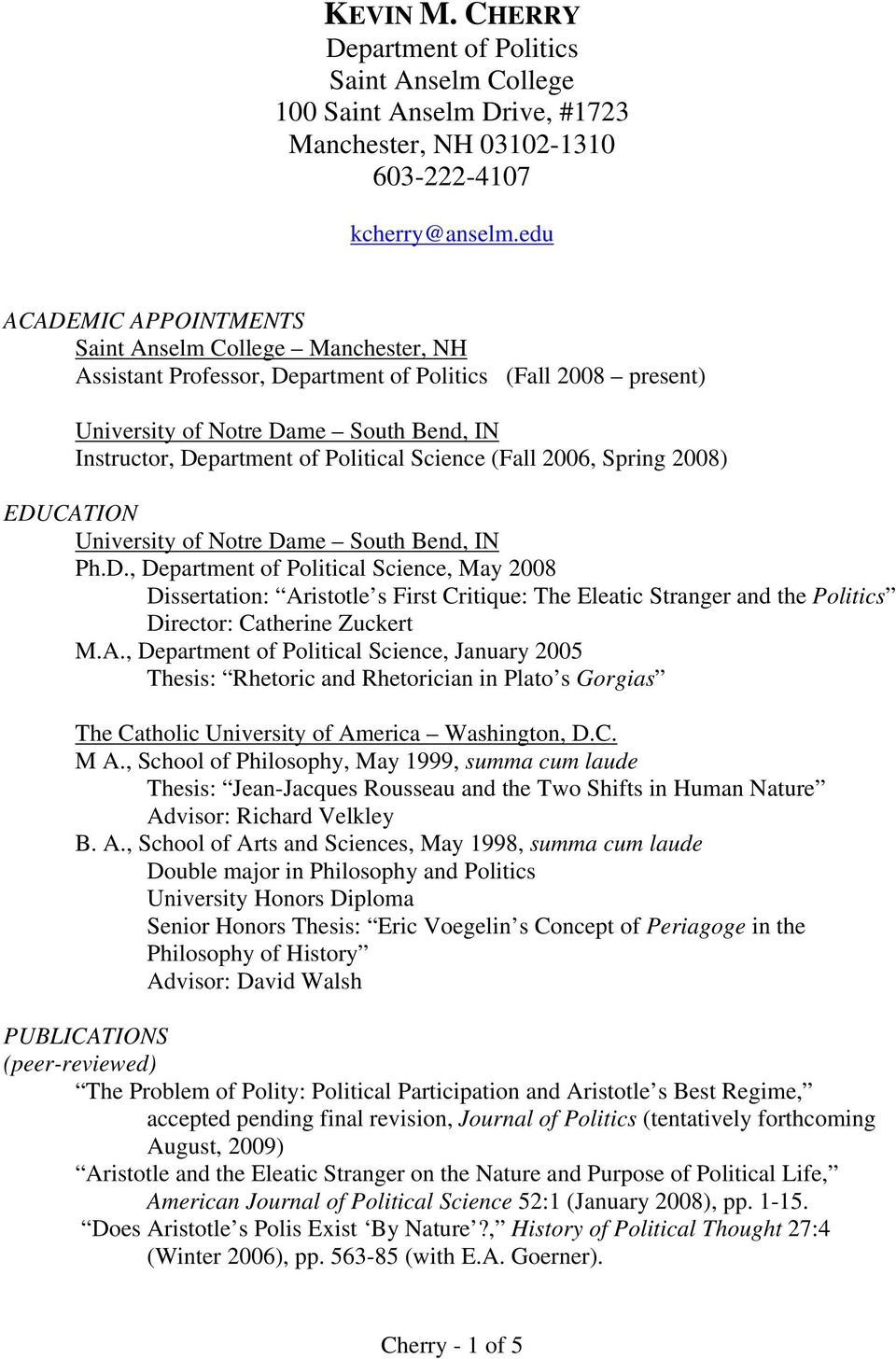 Political Science (Fall 2006, Spring 2008) EDUCATION University of Notre Dame South Bend, IN Ph.D., Department of Political Science, May 2008 Dissertation: Aristotle s First Critique: The Eleatic Stranger and the Politics Director: Catherine Zuckert M.