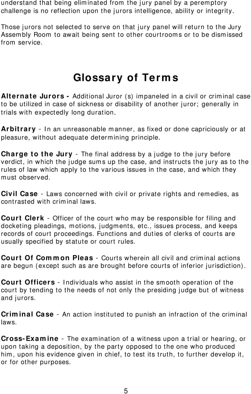 Glossary of Terms Alternate Jurors - Additional Juror (s) impaneled in a civil or criminal case to be utilized in case of sickness or disability of another juror; generally in trials with expectedly