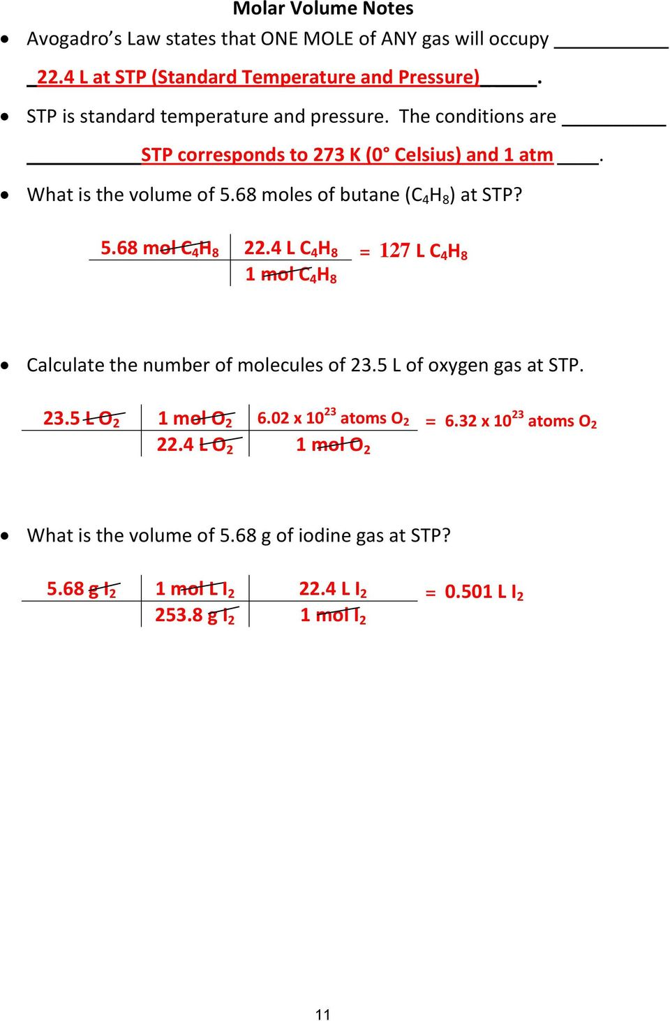 68 moles of butane (C 4 H 8 ) at STP? 5.68 mol C 4 H 8 22.4 L C 4 H 8 = 127 L C 4 H 8 1 mol C 4 H 8 Calculate the number of molecules of 23.