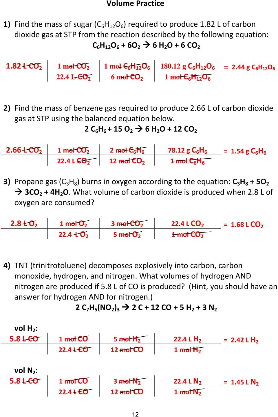 44 g C 6 H 12 O 6 22.4 L CO 2 6 mol CO 2 1 mol C 6 H 12 O 6 2) Find the mass of benzene gas required to produce 2.66 L of carbon dioxide gas at STP using the balanced equation below.