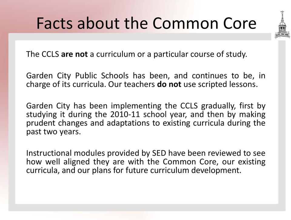 Garden City has been implementing the CCLS gradually, first by studying it during the 2010-11 school year, and then by making prudent changes and
