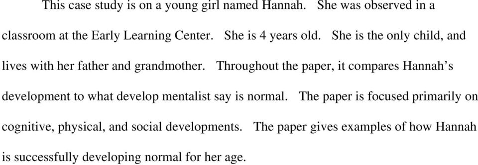 Throughout the paper, it compares Hannah s development to what develop mentalist say is normal.