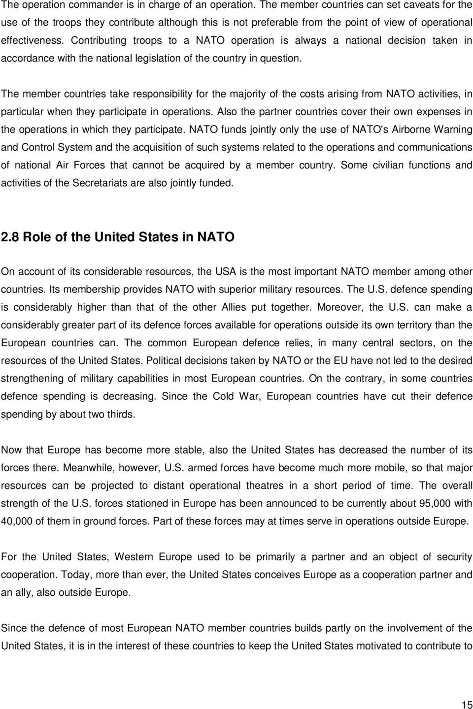 Contributing troops to a NATO operation is always a national decision taken in accordance with the national legislation of the country in question.