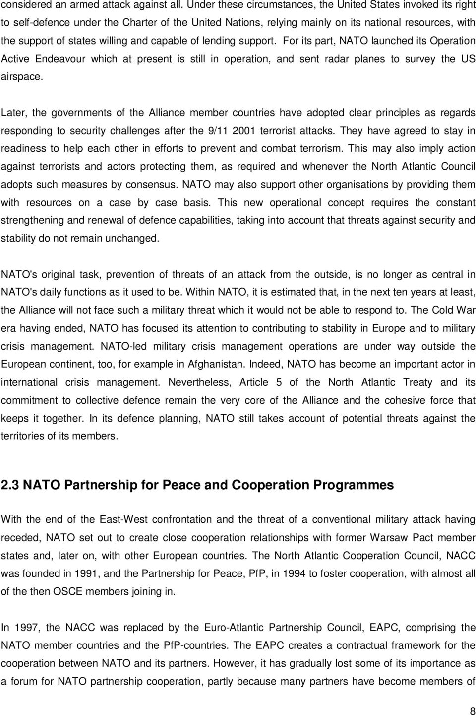 and capable of lending support. For its part, NATO launched its Operation Active Endeavour which at present is still in operation, and sent radar planes to survey the US airspace.