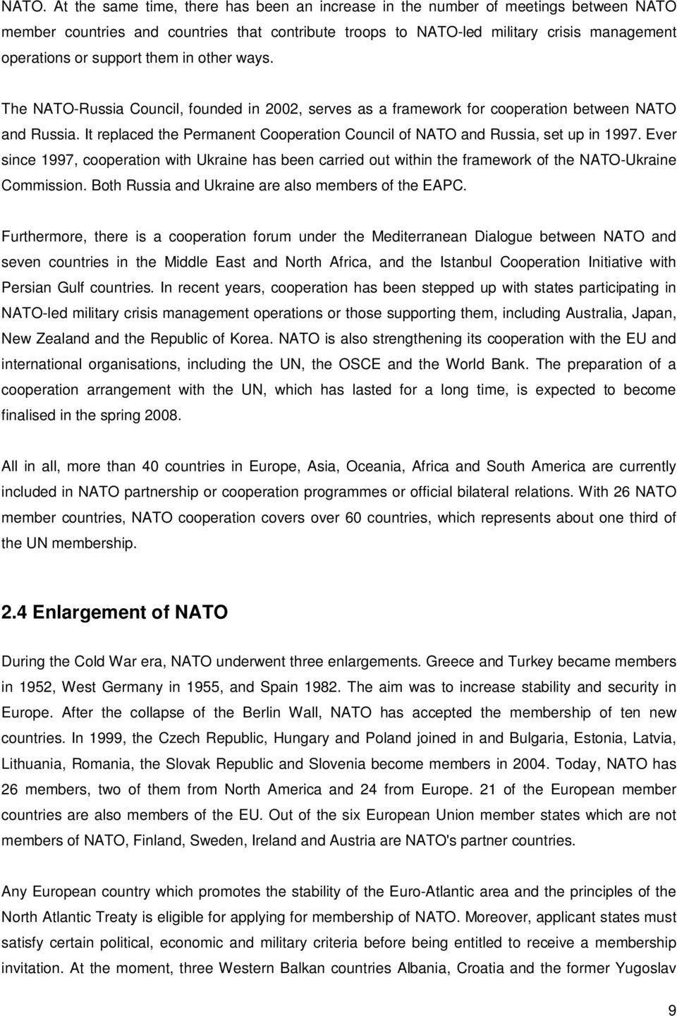 It replaced the Permanent Cooperation Council of NATO and Russia, set up in 1997. Ever since 1997, cooperation with Ukraine has been carried out within the framework of the NATO-Ukraine Commission.