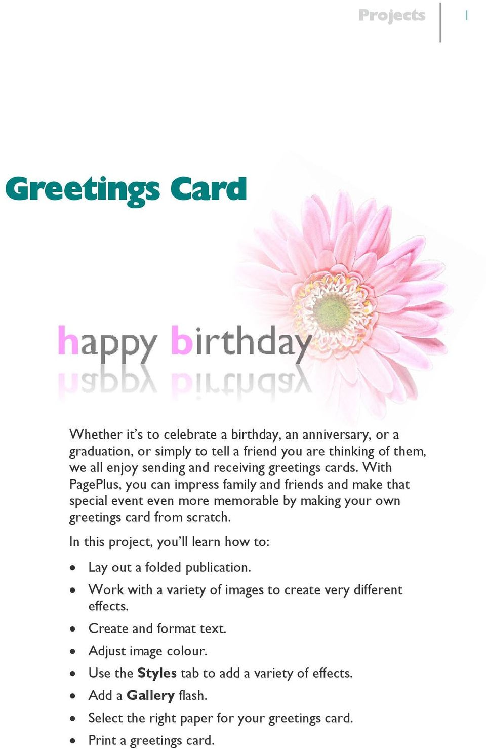 With PagePlus, you can impress family and friends and make that special event even more memorable by making your own greetings card from scratch.