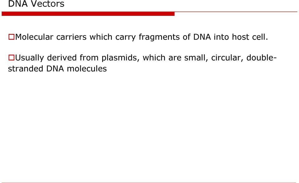 Usually derived from plasmids, which are