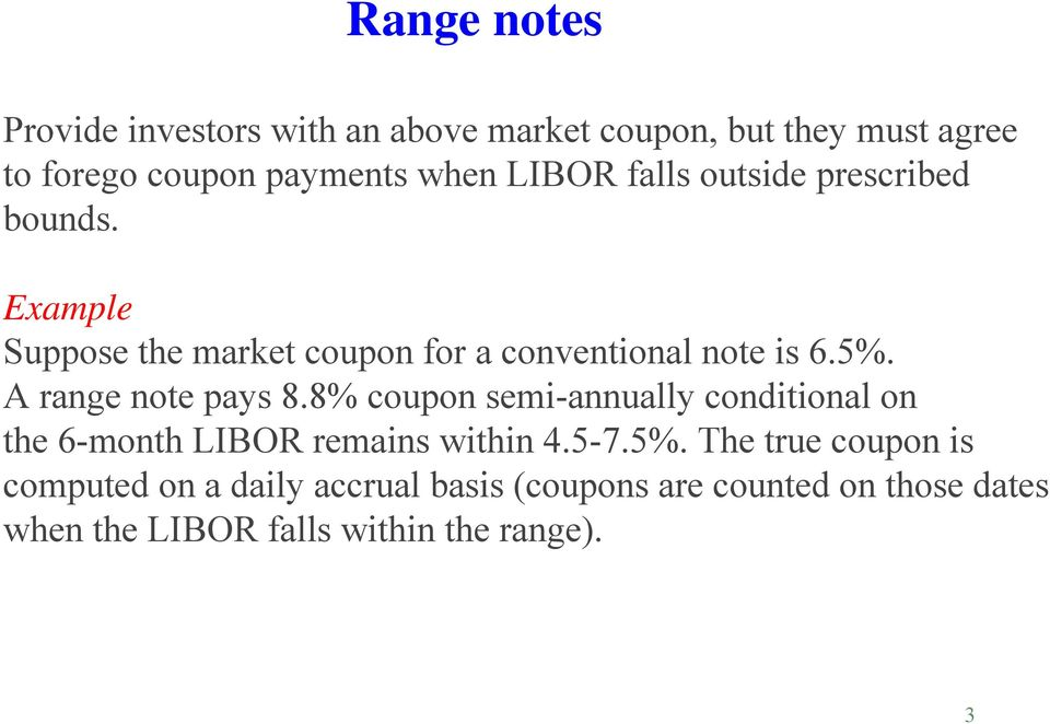 A range note pays 8.8% coupon semi-annually conditional on the 6-month LIBOR remains within 4.5-7.5%.