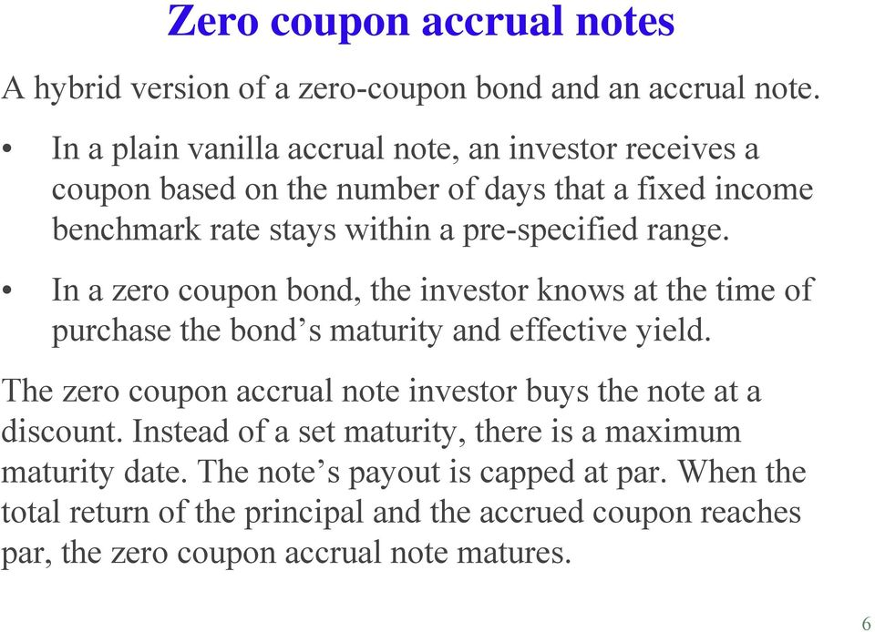 range. In a zero coupon bond, the investor knows at the time of purchase the bond s maturity and effective yield.