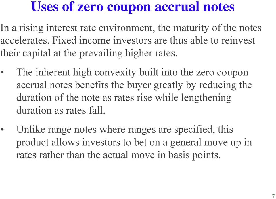 The inherent high convexity built into the zero coupon accrual notes benefits the buyer greatly by reducing the duration of the note as