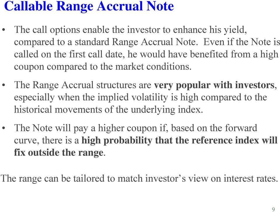 The Range Accrual structures are very popular with investors, especially when the implied volatility is high compared to the historical movements of the