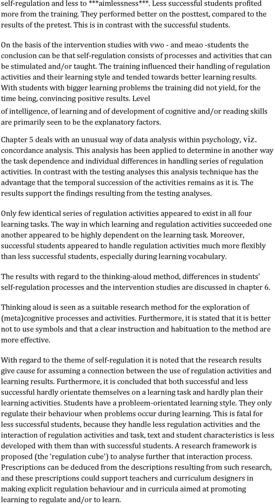 On the basis of the intervention studies with vwo - and meao -students the conclusion can be that self-regulation consists of processes and activities that can be stimulated and/or taught.