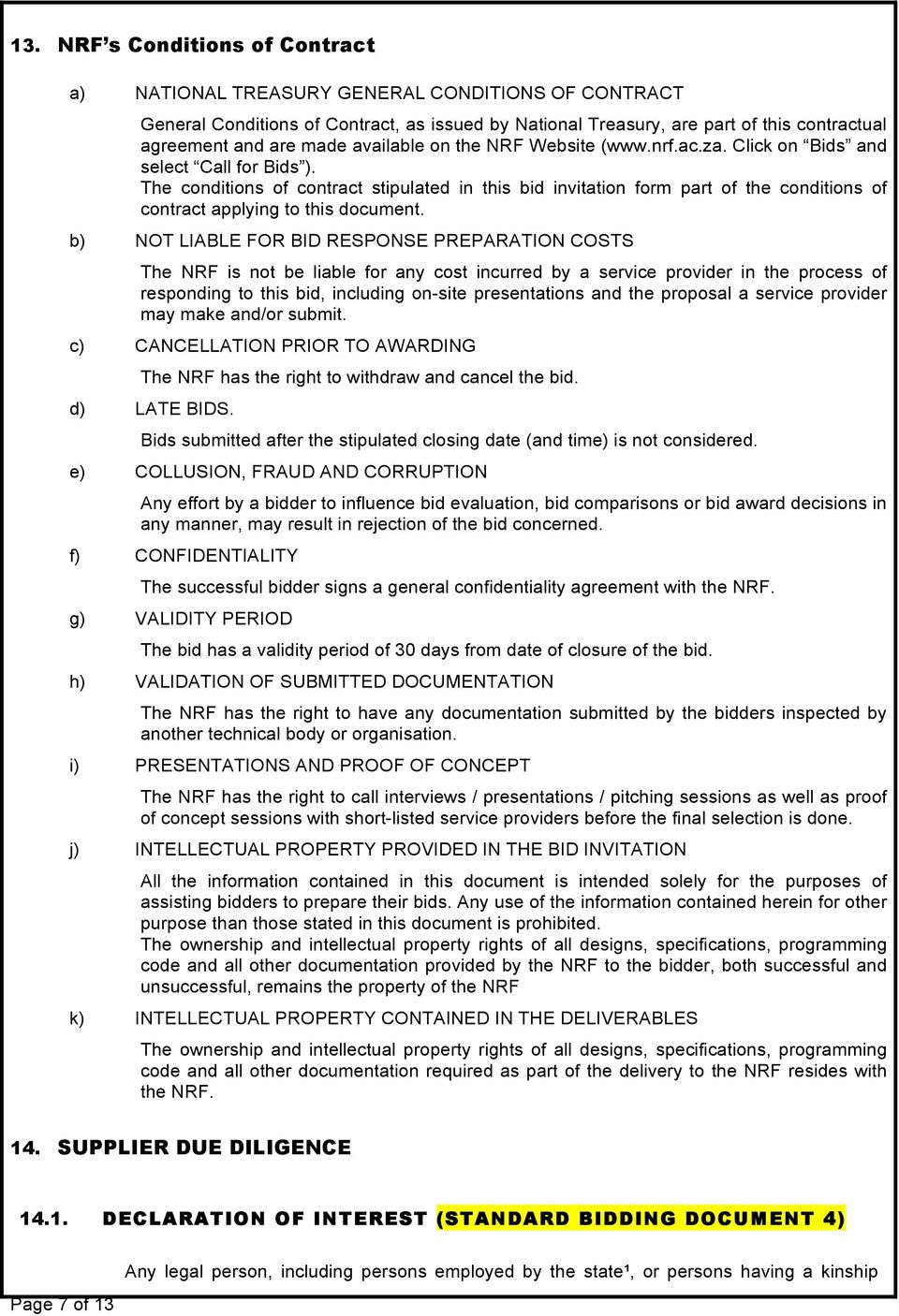 The conditions of contract stipulated in this bid invitation form part of the conditions of contract applying to this document.