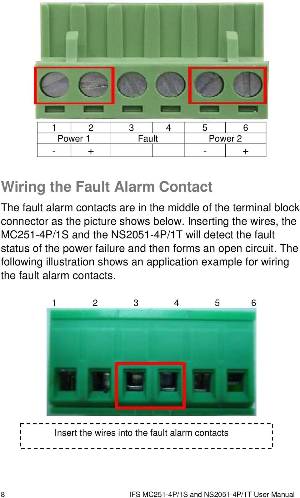 Inserting the wires, the MC251-4P/1S and the NS2051-4P/1T will detect the fault status of the power failure and then forms an