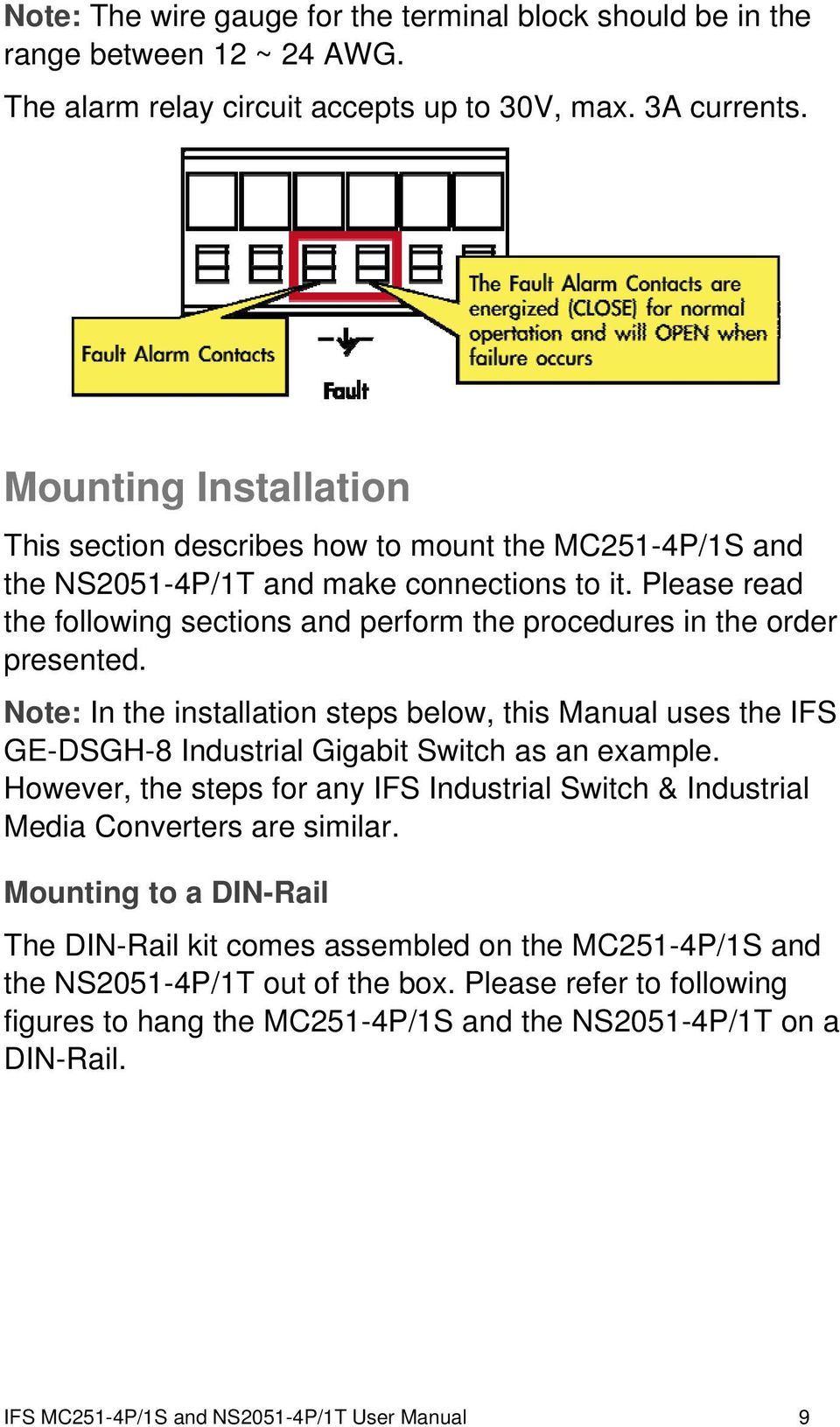 Please read the following sections and perform the procedures in the order presented. Note: In the installation steps below, this Manual uses the IFS GE-DSGH-8 Industrial Gigabit Switch as an example.