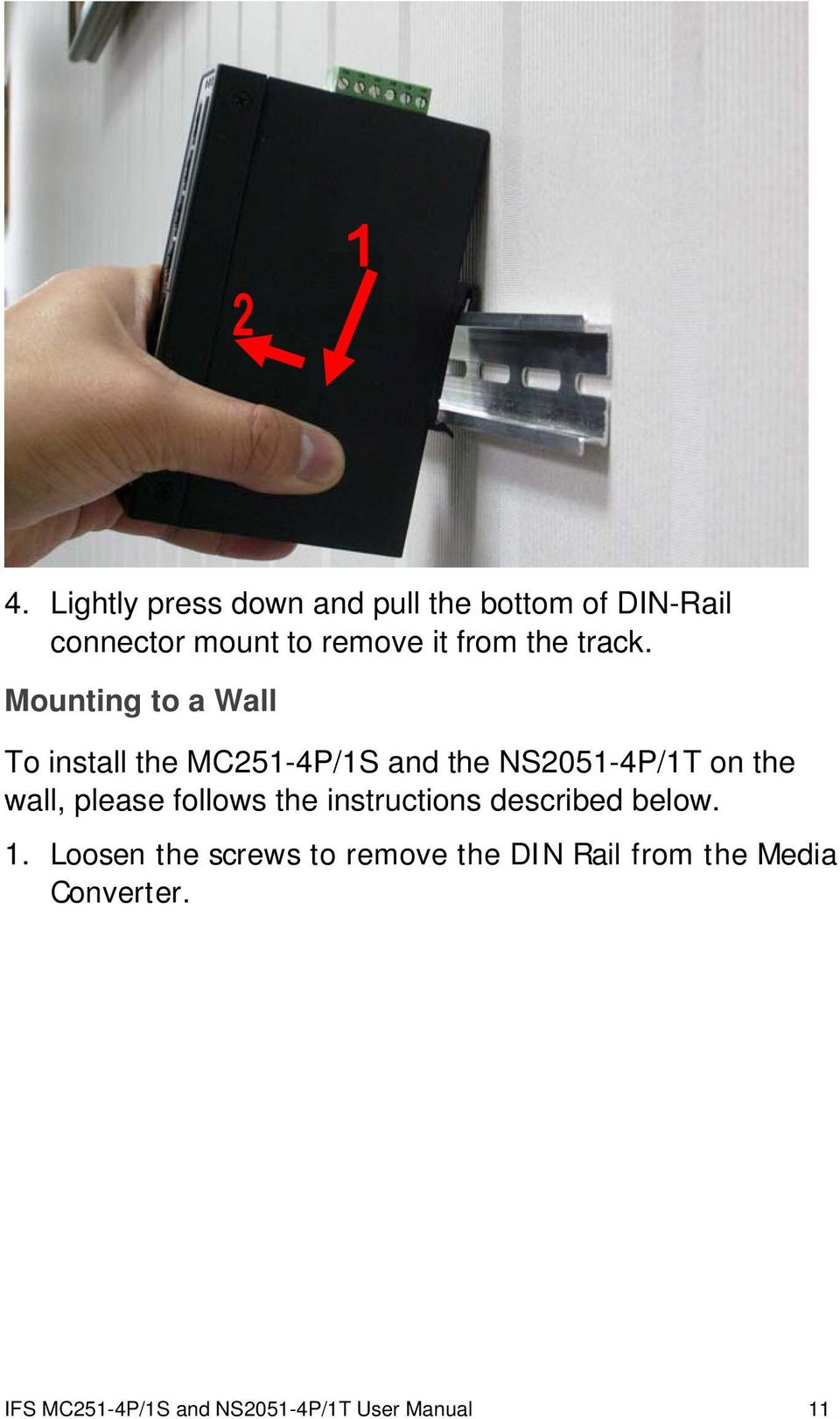 Mounting to a Wall To install the MC251-4P/1S and the NS2051-4P/1T on the wall, please