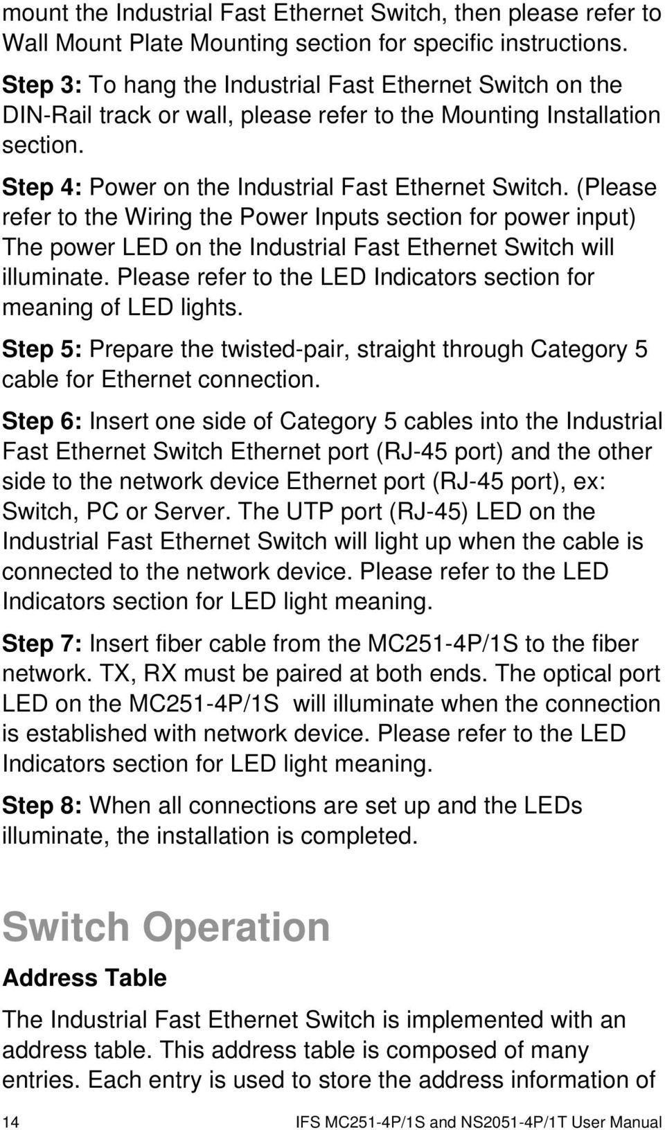 (Please refer to the Wiring the Power Inputs section for power input) The power LED on the Industrial Fast Ethernet Switch will illuminate.