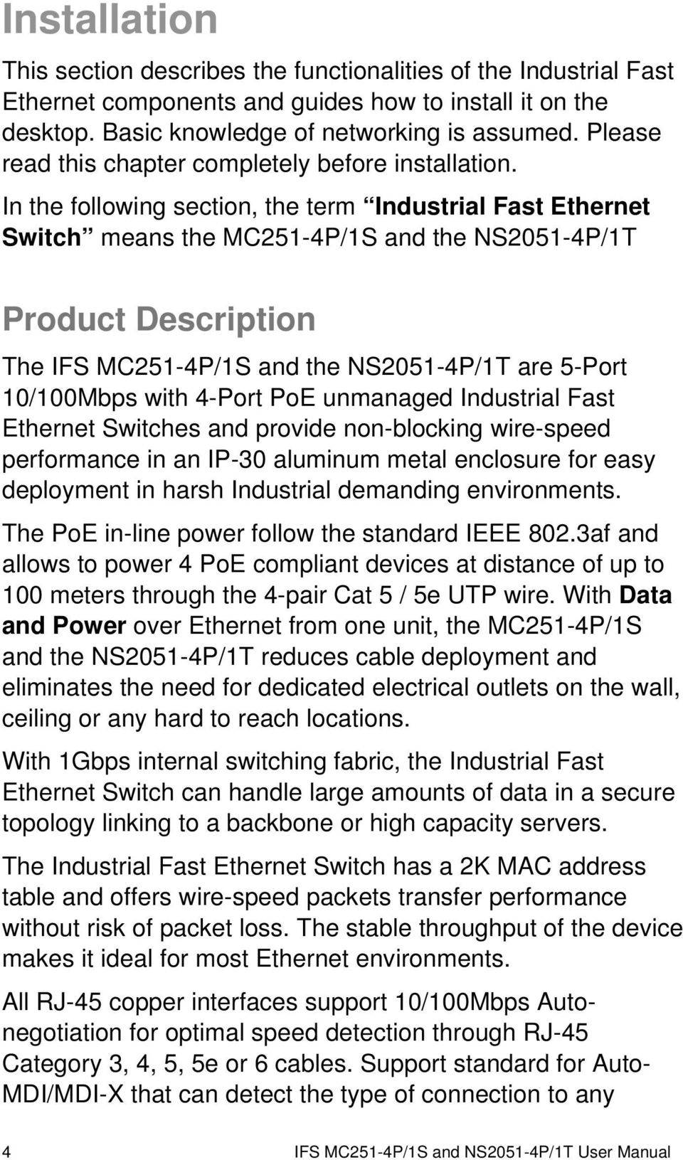 In the following section, the term Industrial Fast Ethernet Switch means the MC251-4P/1S and the NS2051-4P/1T Product Description The IFS MC251-4P/1S and the NS2051-4P/1T are 5-Port 10/100Mbps with