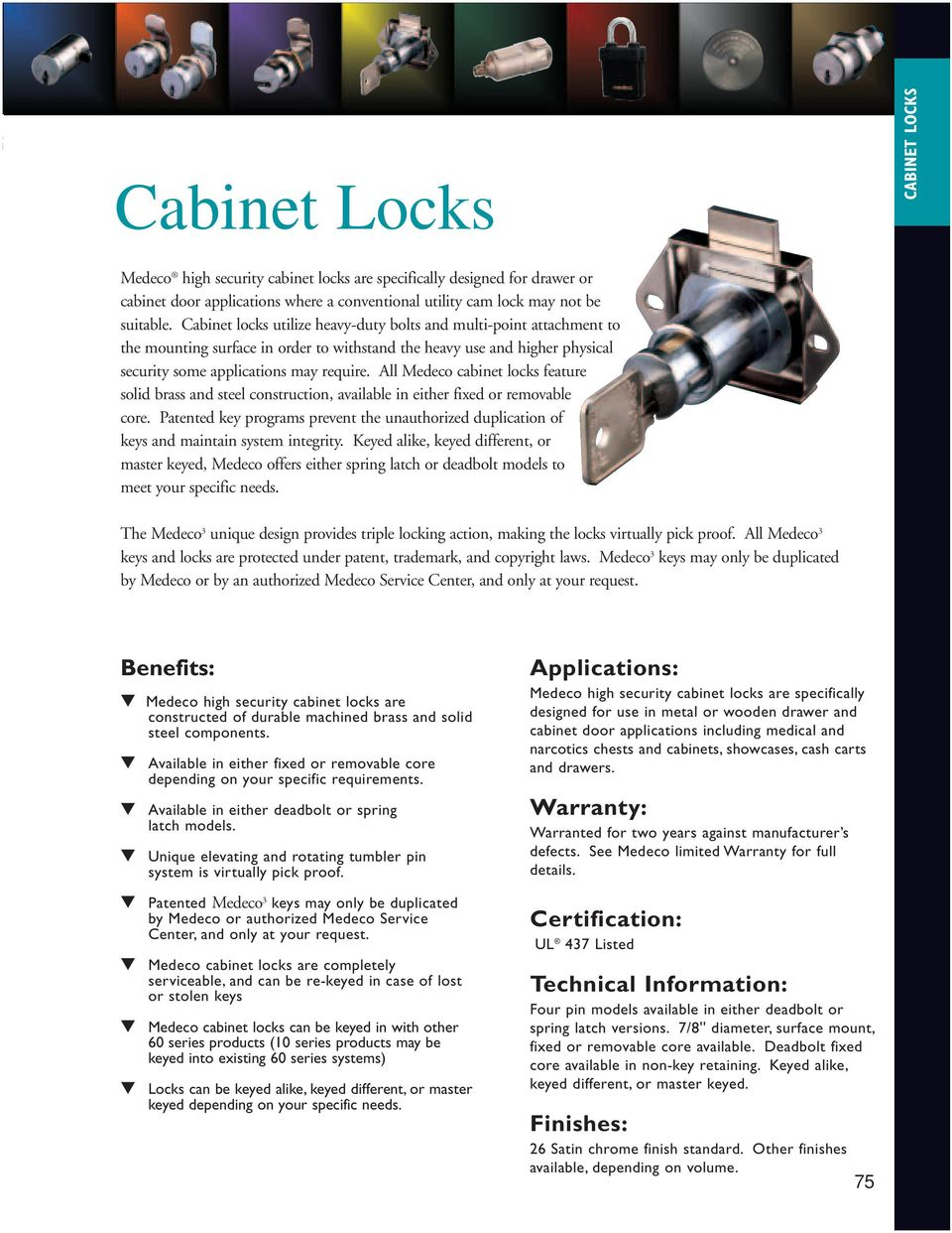 All Medeco cabinet locks feature solid brass and steel construction, available in either fixed or removable core.