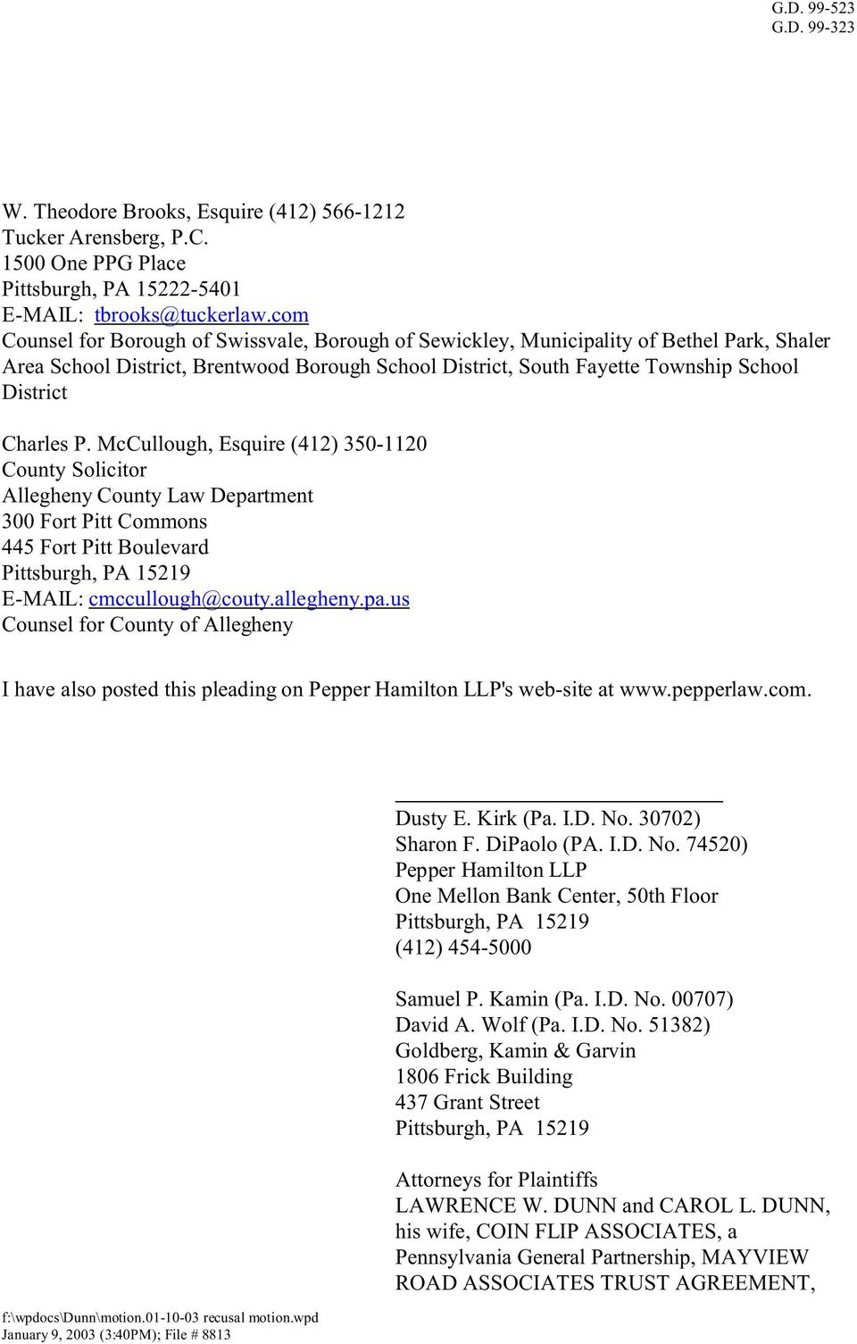 P. McCullough, Esquire (412) 350-1120 County Solicitor Allegheny County Law Department 300 Fort Pitt Commons 445 Fort Pitt Boulevard E-MAIL: cmccullough@couty.allegheny.pa.us Counsel for County of Allegheny I have also posted this pleading on Pepper Hamilton LLP's web-site at www.