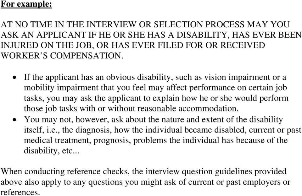If the applicant has an obvious disability, such as vision impairment or a mobility impairment that you feel may affect performance on certain job tasks, you may ask the applicant to explain how he