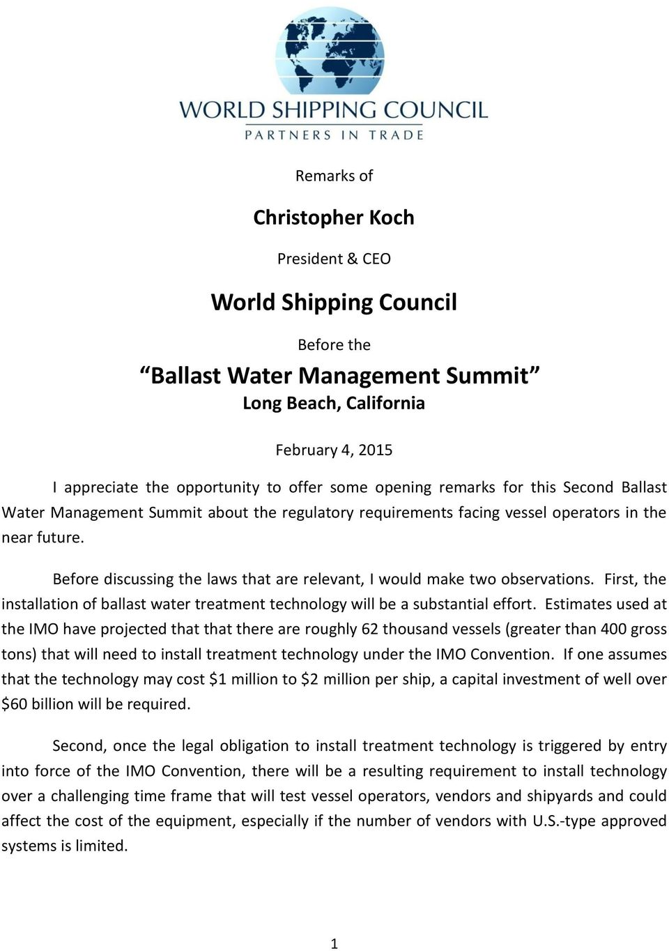 Before discussing the laws that are relevant, I would make two observations. First, the installation of ballast water treatment technology will be a substantial effort.