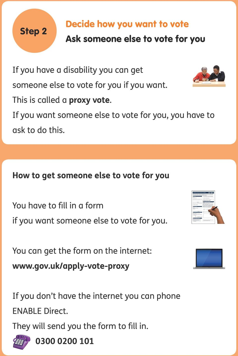 How to get someone else to vote for you You have to fill in a form if you want someone else to vote for you.