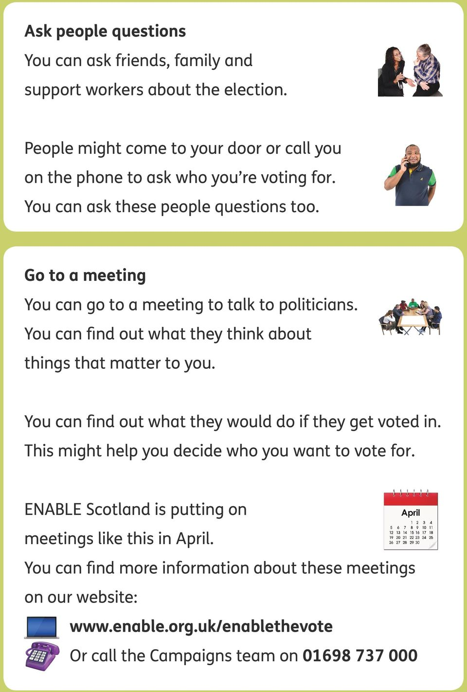 Go to a meeting You can go to a meeting to talk to politicians. You can find out what they think about things that matter to you.