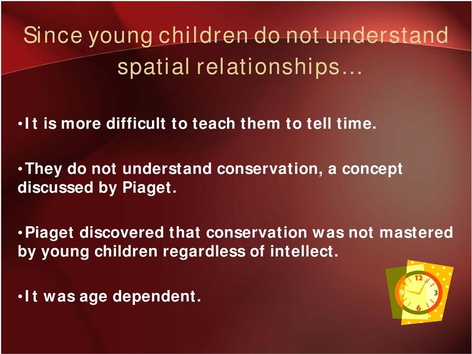 They do not understand conservation, a concept discussed by Piaget.