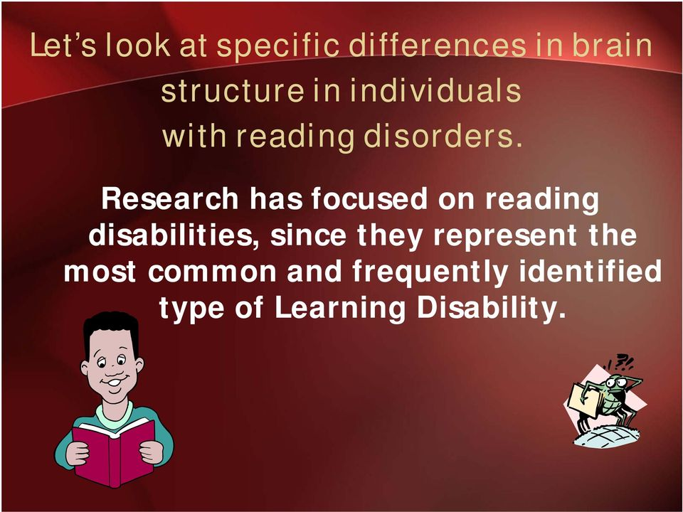 Research has focused on reading disabilities, since they