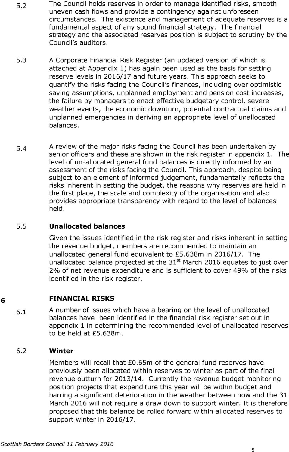 The financial strategy and the associated reserves position is subject to scrutiny by the Council s auditors. 5.