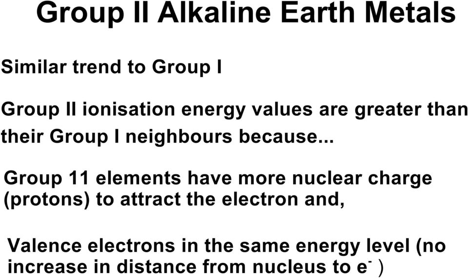 .. Group 11 elements have more nuclear charge (protons) to attract the