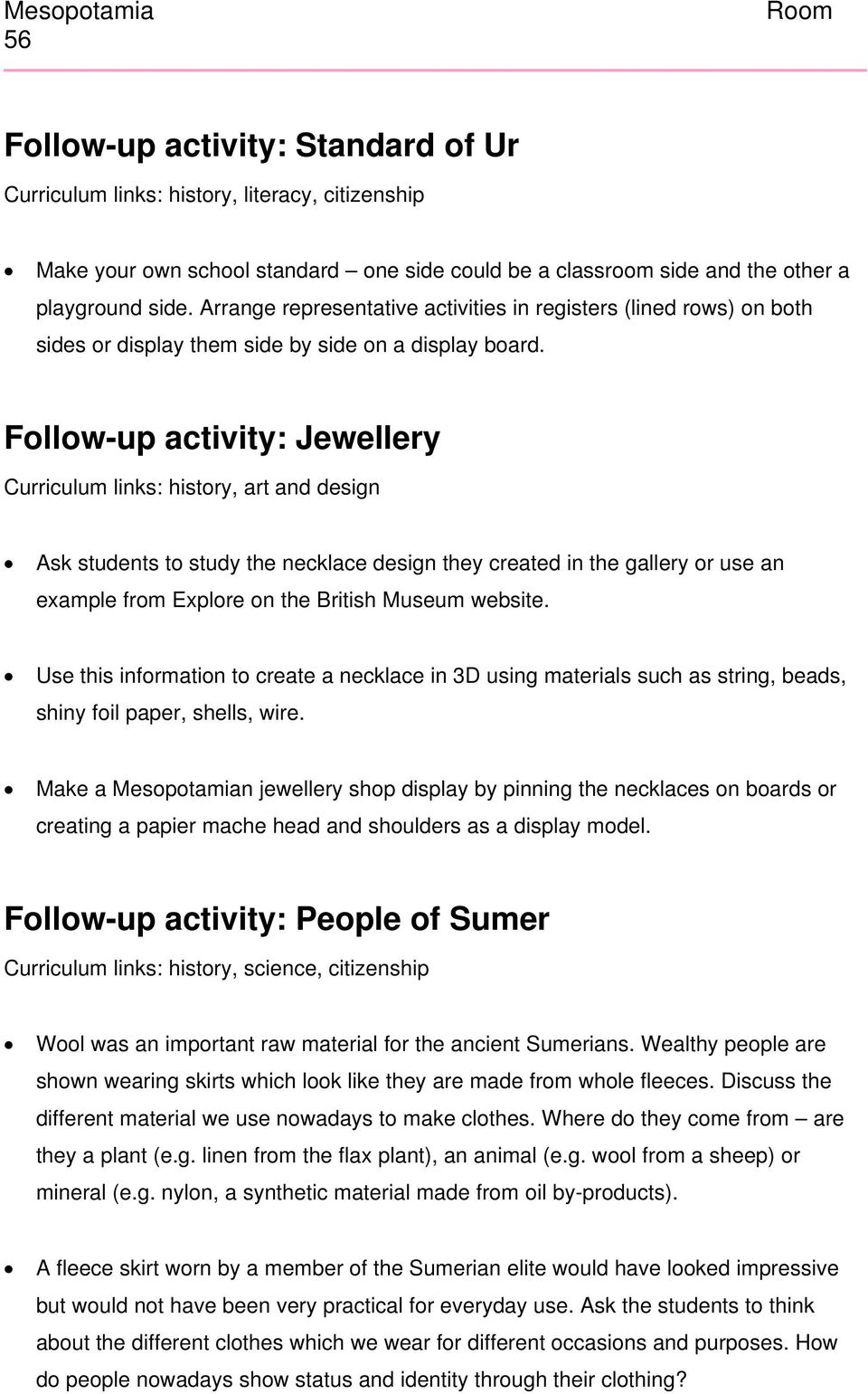 Follow-up activity: Jewellery Curriculum links: history, art and design Ask students to study the necklace design they created in the gallery or use an example from Explore on the British Museum