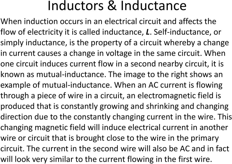 When one circuit induces current flow in a second nearby circuit, it is known as mutual-inductance. The image to the right shows an example of mutual-inductance.