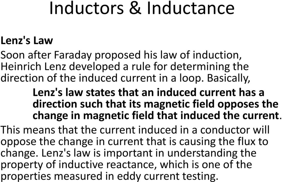 Basically, Lenz's law states that an induced current has a direction such that its magnetic field opposes the change in magnetic field that