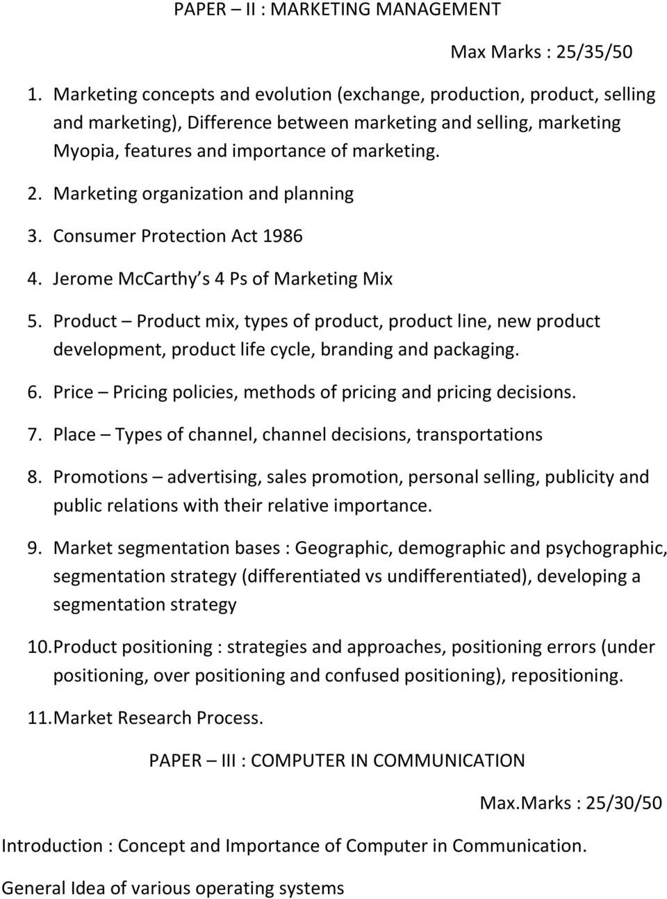 Marketing organization and planning 3. Consumer Protection Act 1986 4. Jerome McCarthy s 4 Ps of Marketing Mix 5.